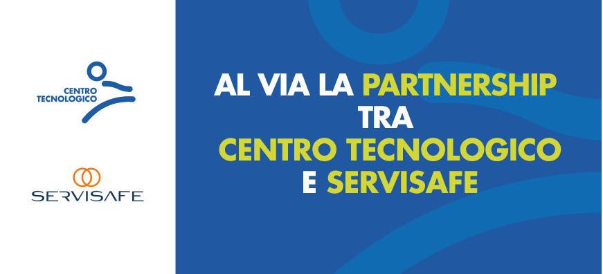 Al via la partnership tra Centro Tecnologico e ServiSafe